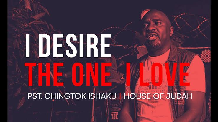 Pastor Chingtok Ishaku - I Desire The One I Love Lyrics & Mp3 Download