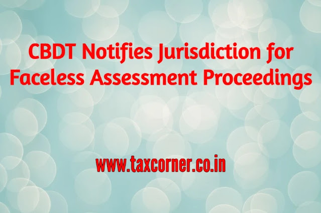 cbdt-notifies-jurisdiction-for-faceless-assessment-proceedings