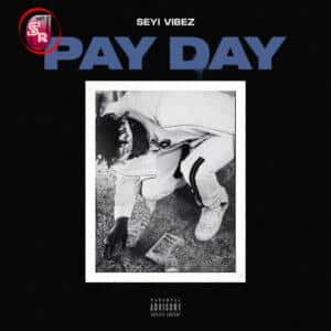 Seyi Vibez – Pay Day (Download Mp3) » Prettyloaded.com.ng