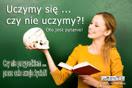 Uczymy się, czy nie uczymy?! Oto jest pytanie!