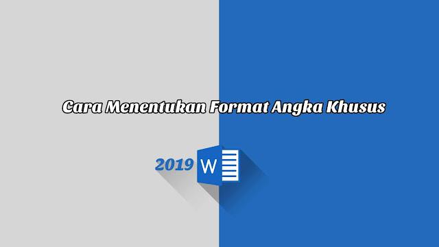 Cara Menentukan Format Angka Khusus - Word 2019