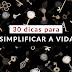 30 dicas para simplificar a vida de forma leve