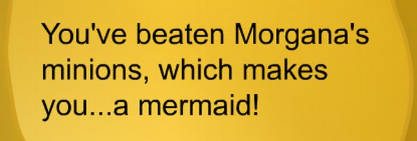 you've beaten Morgana's minions which makes you a mermaid