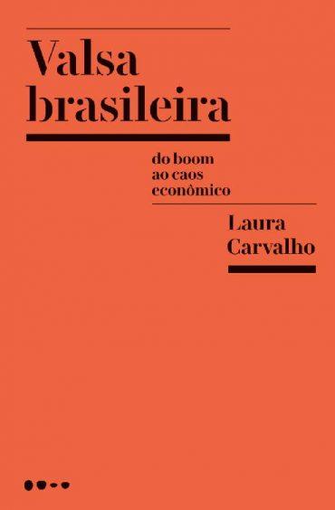 Valsa Brasileira – Do Boom ao Caos Econômico – Laura Carvalho Download Grátis