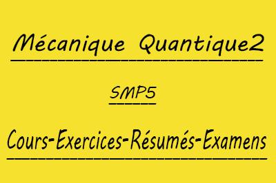 Mécanique Quantique 2 (SMP5) Cours // Td Et Exercices // Résumés // Examens