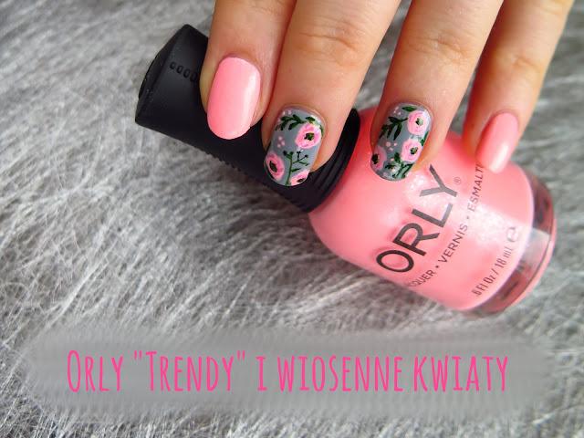 """Lakier Orly """"Trendy"""" i zdobienie paznokci w wiosenne kwiaty (+ videotutorial)"""