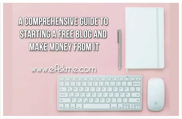 A Comprehensive guide to starting a free blog and Make money from it: eAskme