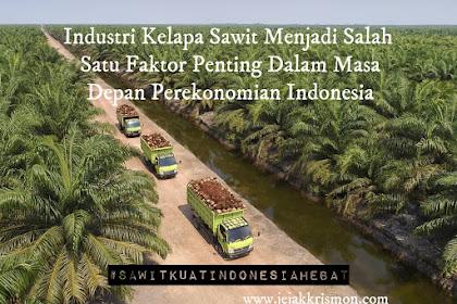 Industri Kelapa Sawit Menjadi Salah Satu Faktor Penting Dalam Masa Depan Perekonomian Indonesia