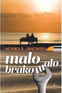 """""""Mało brakowało"""" Monika B. Janowska (patronat medialny)"""