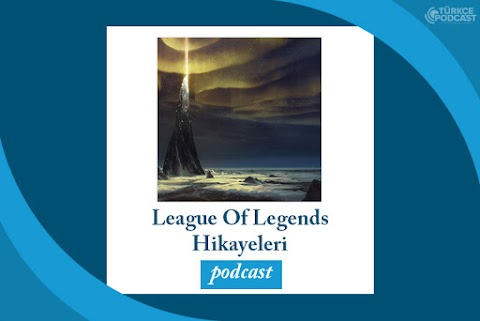 League of Legends Hikayeleri Podcast