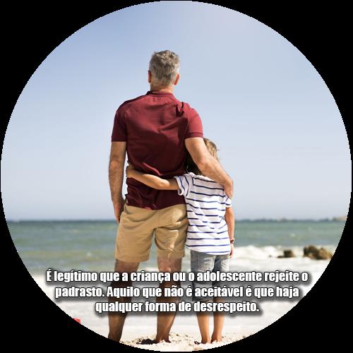 É legítimo que a criança ou o adolescente rejeite o padrasto. Aquilo que não é aceitável é que haja qualquer forma de desrespeito.