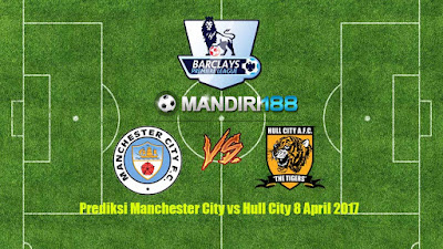 AGEN BOLA -Prediksi Manchester City vs Hull City 8 April 2017