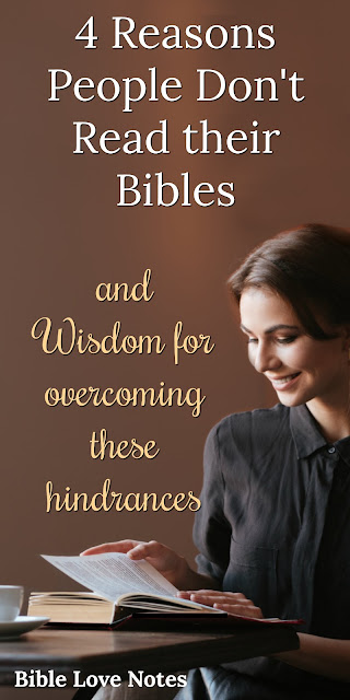 4 Reasons People Don't Read Their Bibles and Some Biblical solutions to these hindrances. #BIbleLoveNotes #Bible