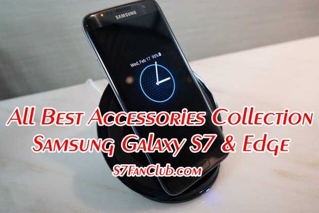 Best Collection of Samsung Galaxy S7 / Galaxy S7 Edge Accessories