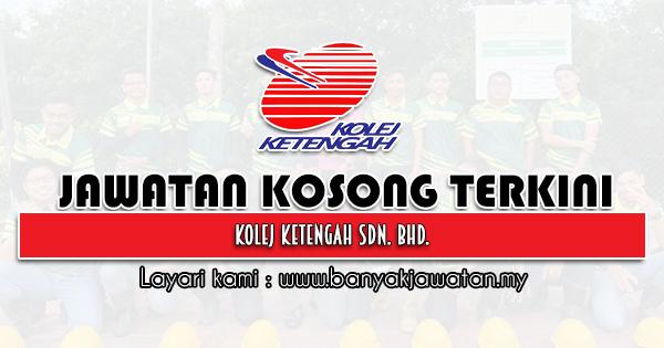 Jawatan Kosong 2021 di Kolej Ketengah Sdn Bhd