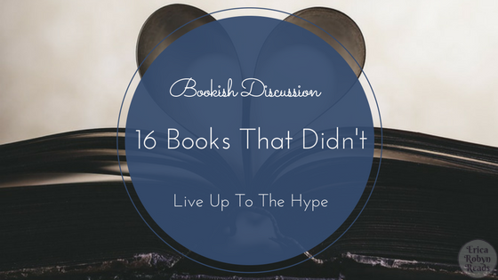 16 Books That Didn't Live Up To The Hype, a Bookish Discussion