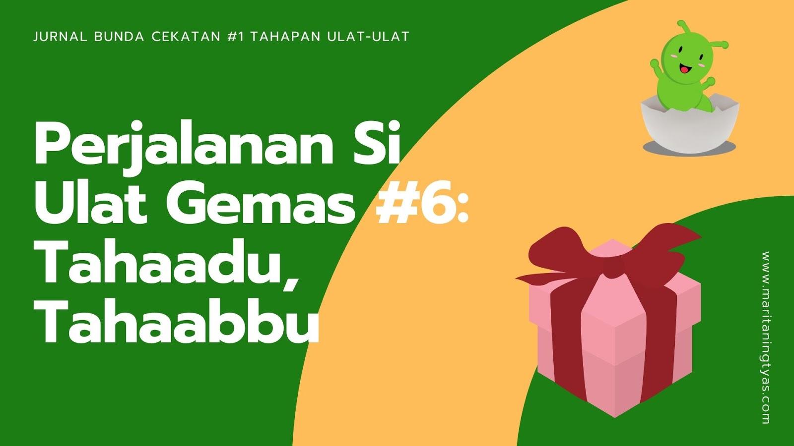 Perjalanan Si Ulat Gemas #6 Bunda Cekatan: Tahaadu, Tahaabbu
