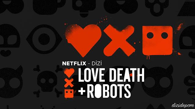Love, Death & Robots Dizisi İndir