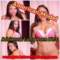 American Model Adrianna Luna Porn Pics www.cute-babesweb.blogspot.com