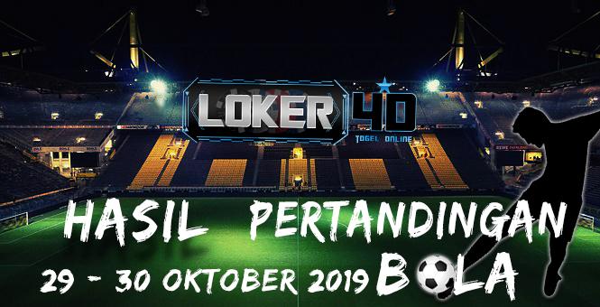 HASIL PERTANDINGAN BOLA 29 – 30 OKTOBER 2019