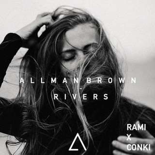 Allman Brown | Rivers (ConKi x RAMI Remix)