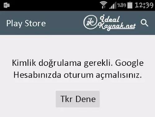 Google Play Store Kimlik doğrulama gerekli Hatası Çözümü