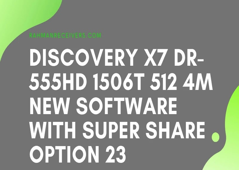 DISCOVERY X7 DR-555HD 1506T 512 4M NEW SOFTWARE WITH SUPER SHARE OPTION 23 MAY 2020