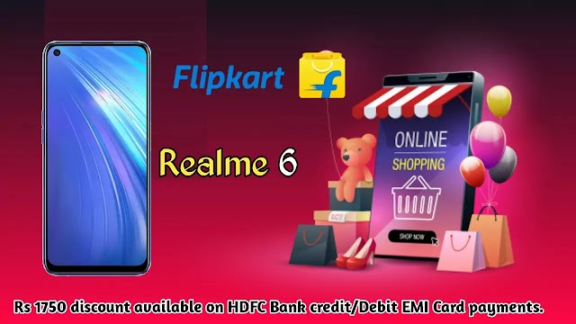 Buy Realme 6 on Flipkart Flat Discount of Rs 1750 by HDFC Bank Card.