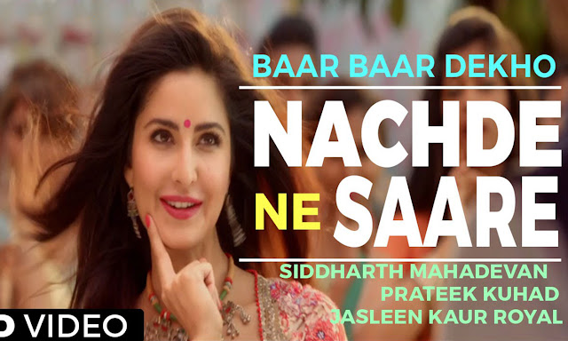 Nachde Ne Saare Video Song movie Baar Baar Dekho