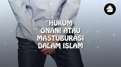 Hukum Onani atau Mastuburasi dalam Islam