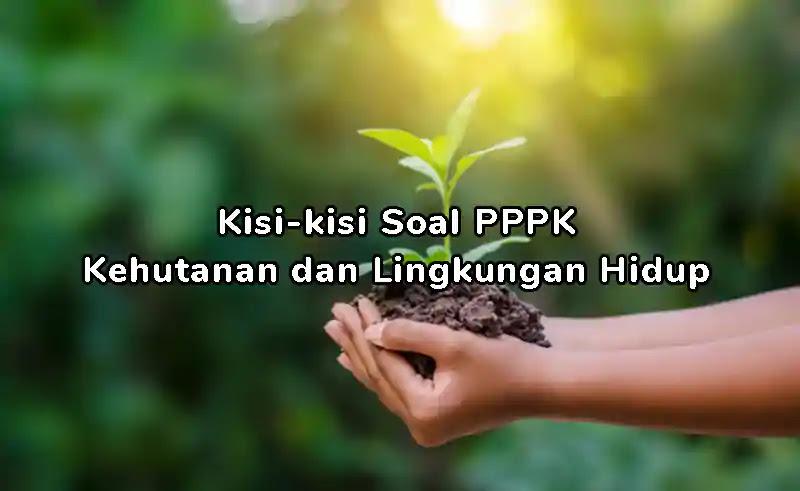 Kisi-kisi Soal P3K (PPPK) KLH (Kehutanan dan Lingkungan Hidup)