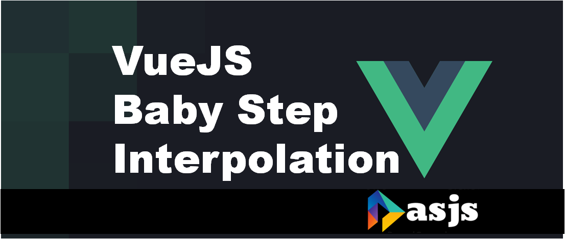 VueJS Baby Step – Interpolation