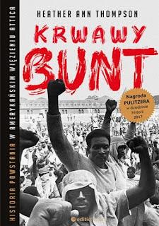 Krwawy bunt. Historia powstania w amerykańskim więzieniu Attica - Heather Ann Thompson