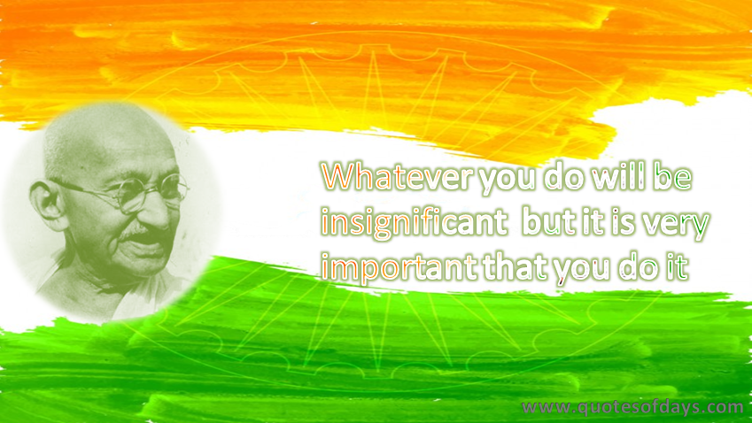 Whatever you do will be insignificant, but it is very important that you do it.