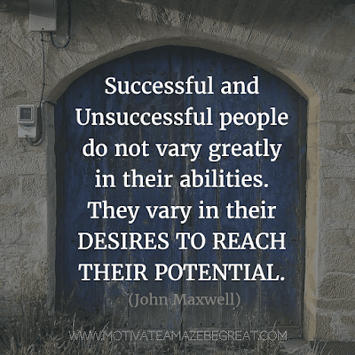"""Rare Success Quotes In Images To Inspire You: """"Successful and unsuccessful people do not vary greatly in their abilities. They vary in their desires to reach their potential."""" - John Maxwell"""