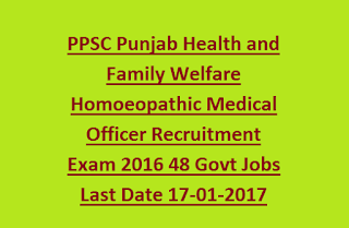 PPSC Punjab Health and Family Welfare Homoeopathic Medical Officer Recruitment Exam 2016 48 Govt Jobs Last Date 17-01-2017