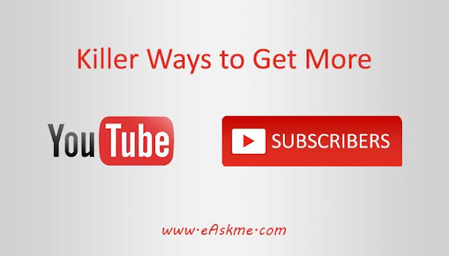 20 Killer ways to Get More YouTube Subscribers in 2018: eAskme