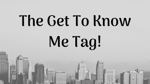 The Get To Know Me Tag!
