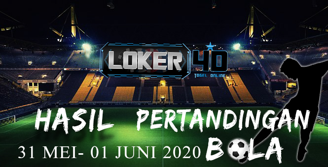 HASIL PERTANDINGAN BOLA 31 May – 01 June 2020