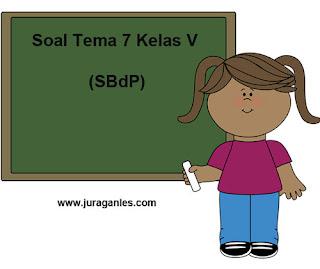 Contoh Soal Tematik Kelas 5 Tema 7 SBdP