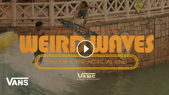 Weird Waves Season 2 Wave Pools Surf VANS