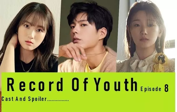 Record Of Youth Episode 8 Watch Online Spoiler drama spoiler - asiankoreandramas.com