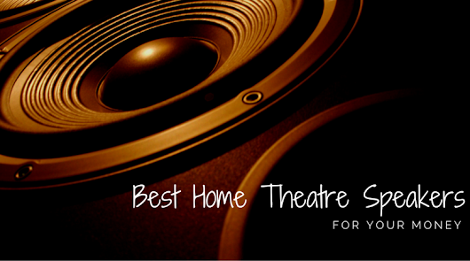 How to Find the Best Home Theatre Speakers for Your Money