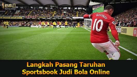 Langkah Pasang Taruhan Sportsbook Judi Bola Online