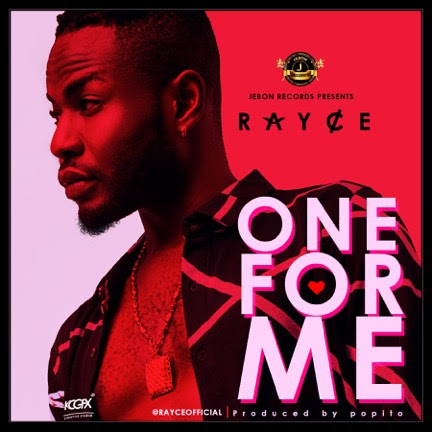 MUSIC: Rayce – One For Me (Prod. Popito)