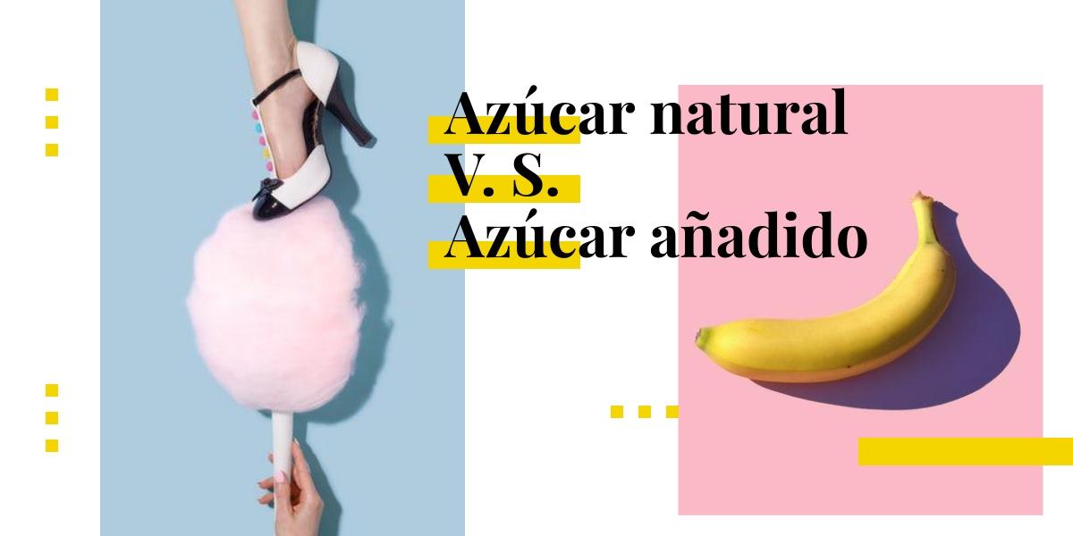 AZÚCAR NATURAL V.S. AZÚCAR AÑADIDO