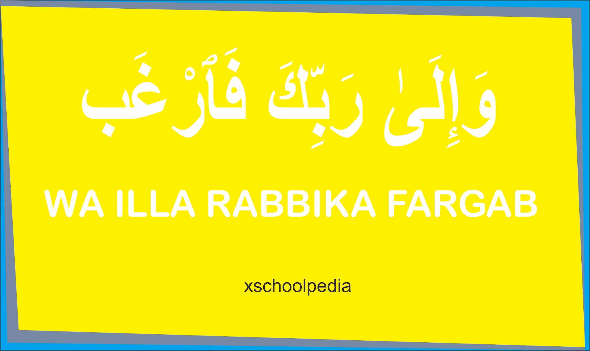 Wa Ila Robbika Farghob, Ayat Ke-8 dari surat Al-Insyirah, Arab, Latin Serta Artinya