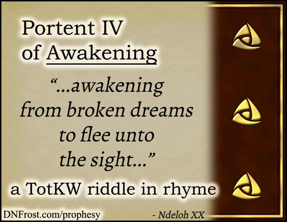Portent IV of Awakening: from broken dreams to flee www.DNFrost.com/prophesy #TotKW A riddle in rhyme by D.N.Frost @DNFrost13 Part of a series.
