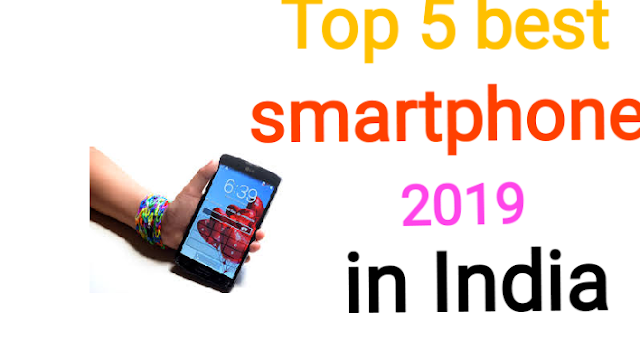 Top 5 best smartphone 2019 in India