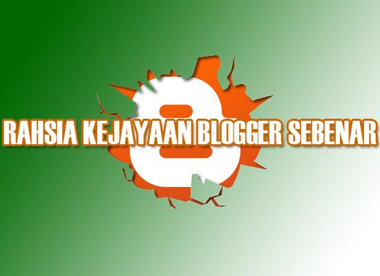 Rahsia Kejayaan Seorang Blogger Sebenar